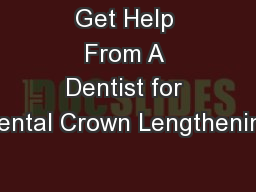 Get Help From A Dentist for Dental Crown Lengthening