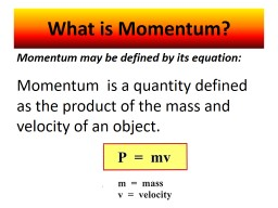 What is Momentum? Momentum may be defined by its equation: