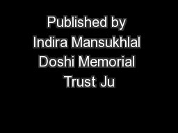 Published by Indira Mansukhlal Doshi Memorial Trust Ju