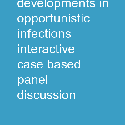 New Developments in Opportunistic Infections: Interactive Case-Based Panel Discussion