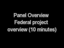 Panel Overview Federal project overview (10 minutes)