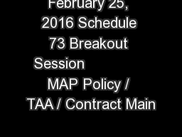 February 25, 2016 Schedule 73 Breakout Session               MAP Policy / TAA / Contract Main