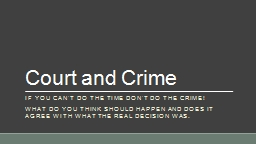 Court and Crime If you can't do the time don't do the crime!
