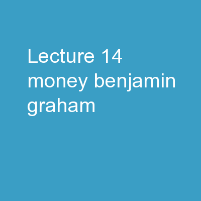 Lecture 14: Money! Benjamin Graham
