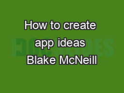 How to create app ideas Blake McNeill