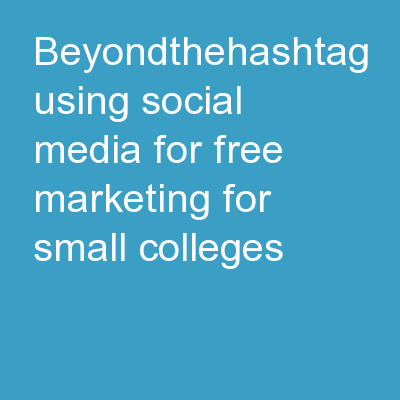 # BeyondtheHashtag Using Social Media for Free Marketing for Small Colleges