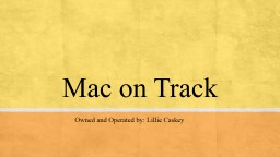 Mac on Track Owned and Operated by: Lillie Caskey