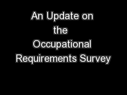 An Update on the  Occupational Requirements Survey