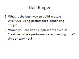 Bell Ringer 1. What is the best way to build muscle WITHOUT using