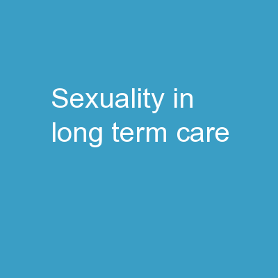 SEXUALITY IN LONG-TERM CARE
