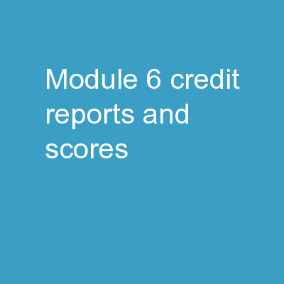 Module 6: Credit  Reports and Scores