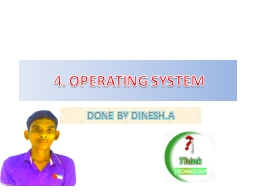 4. OPERATING SYSTEM DONE BY DINESH.A