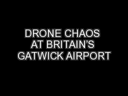 DRONE CHAOS AT BRITAIN'S GATWICK AIRPORT PowerPoint PPT Presentation