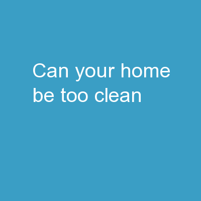 Can Your Home Be Too Clean?