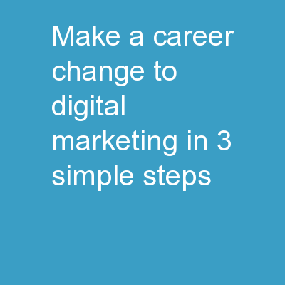Make A Career Change To Digital Marketing In 3 Simple Steps