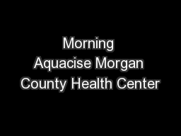 Morning Aquacise Morgan County Health Center