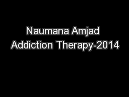 Naumana Amjad Addiction Therapy-2014
