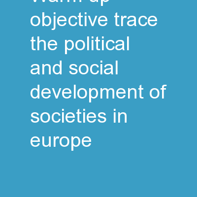 Warm Up: Objective: Trace the political and social development of societies in Europe