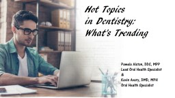 Hot Topics  in  Dentistry: