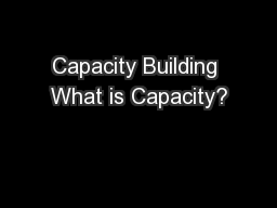 Capacity Building What is Capacity?