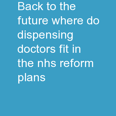 Back to the Future Where do Dispensing Doctors Fit in the NHS Reform Plans
