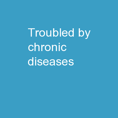Troubled by chronic diseases?
