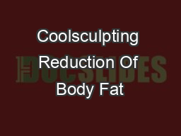 Coolsculpting Reduction Of Body Fat
