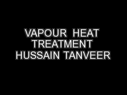 VAPOUR  HEAT TREATMENT HUSSAIN TANVEER