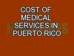COST OF MEDICAL SERVICES IN PUERTO RICO PowerPoint PPT Presentation