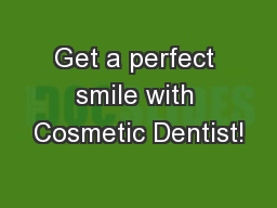 Get a perfect smile with Cosmetic Dentist!