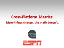 Cross-Platform Metrics: Many things change, the math doesn't.