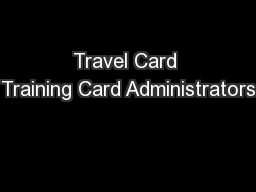 Travel Card Training Card Administrators