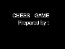 CHESS   GAME   Prepared by :