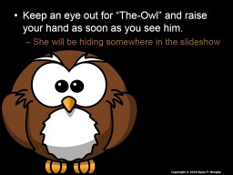 "Keep an eye out for ""The-Owl"" and raise your hand as soon as you see him."
