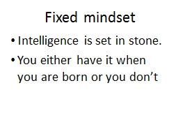 Fixed mindset Intelligence is set in stone.