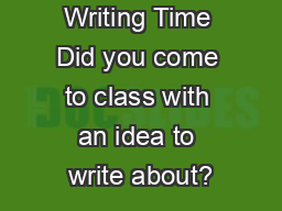 Sacred Writing Time Did you come to class with an idea to write about?