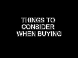 THINGS TO CONSIDER WHEN BUYING
