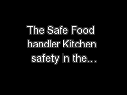 The Safe Food  handler Kitchen safety in the…