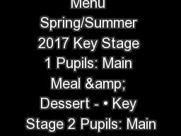 Menu Spring/Summer 2017 Key Stage 1 Pupils: Main Meal & Dessert - • Key Stage 2 Pupils: Main