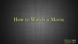 How to Watch a Movie By Stephen