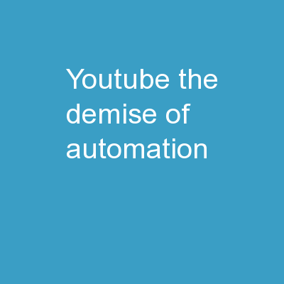 YouTube The Demise of Automation