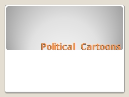 Political Cartoons What is a political cartoon?