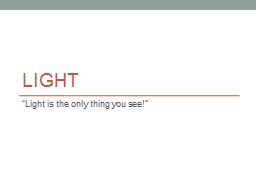 """Light """"Light is the only thing you see!"""" PowerPoint PPT Presentation"""