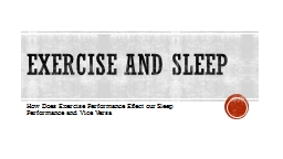 Exercise and Sleep How Does Exercise Performance Effect our Sleep Performance and Vice Versa