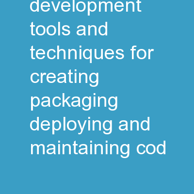 SharePoint Development Tools and Techniques for Creating, Packaging, Deploying, and Maintaining Cod