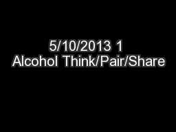 5/10/2013 1 Alcohol Think/Pair/Share