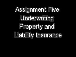 Assignment Five Underwriting Property and Liability Insurance