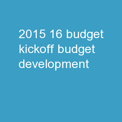 2015-16 Budget Kickoff Budget Development PowerPoint PPT Presentation