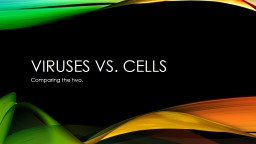 Viruses Vs. Cells  Comparing the two.