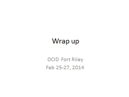 Wrap up OCID Fort Riley Feb 25-27, 2014